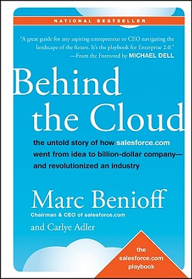 Behind the Cloud By Benioff, Marc R./ Adler, Carlye